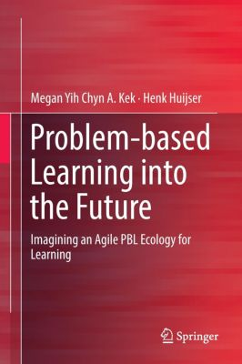 Problem-based Learning into the Future, Megan Yih Chyn A. Kek, Henk Huijser