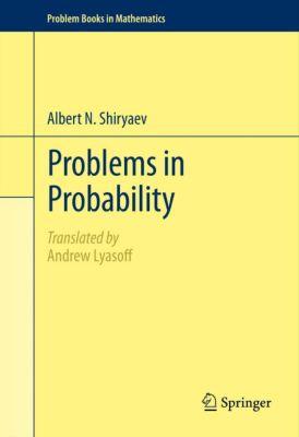 Problem Books in Mathematics: Problems in Probability, Albert N. Shiryaev