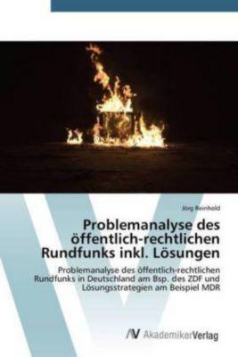 Problemanalyse des öffentlich-rechtlichen Rundfunks inkl. Lösungen, Jörg Reinhold
