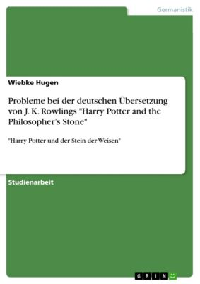 Probleme bei der deutschen Übersetzung von J. K. Rowlings Harry Potter and the Philosopher's Stone, Wiebke Hugen