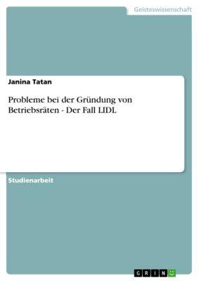 Probleme bei der Gründung von Betriebsräten - Der Fall LIDL, Janina Tatan