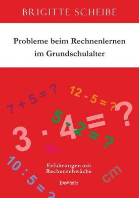 Probleme beim Rechnenlernen im Grundschulalter - Brigitte Scheibe  
