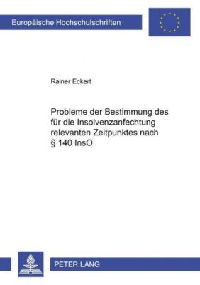 Probleme der Bestimmung des für die Insolvenzanfechtung relevanten Zeitpunktes nach § 140 InsO, Rainer Eckert