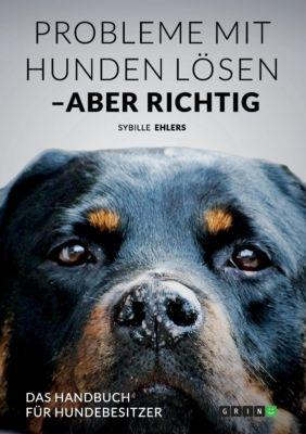 Probleme mit Hunden lösen - aber richtig, Sybille Ehlers