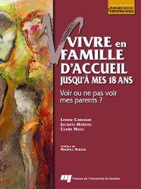 Problèmes sociaux et interventions sociales: Vivre en famille d'accueil jusqu'à mes 18 ans, Jacques Moreau, Claire Malo, Louise Carignan