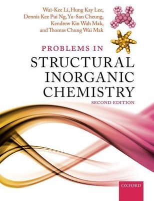 Problems in Structural Inorganic Chemistry, Wai-Kee Li, Hung Kay Lee, Dennis Kee Pui Ng, Yu-San Cheung, Kendrew Kin Wah Mak, Thomas Chung Wai Mak