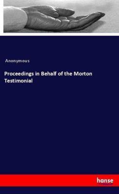 Proceedings in Behalf of the Morton Testimonial, Anonymous