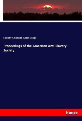 Proceedings of the American Anti-Slavery Society, Society American Anti-Slavery