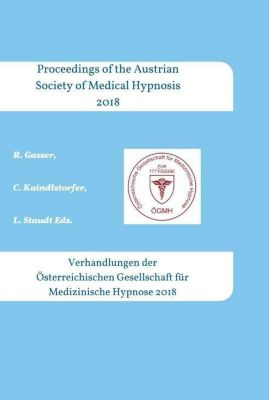 Proceedings of the Austrian Society of Medical Hypnosis 2018 - Robert Gasser |