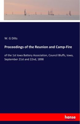 Proceedings of the Reunion and Camp-Fire, W. G Dilts