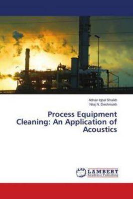 Process Equipment Cleaning: An Application of Acoustics, Adnan Iqbal Shaikh, Nilaj N. Deshmukh