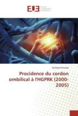 Procidence du cordon ombilical à l'HGPRK (2000-2005), Tychique Kasongo