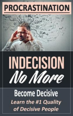 PROCRASTINATION: Indecision No More, Felicity Friedman