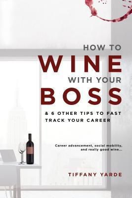 Prodigy Gold Books: How to Wine With Your Boss, Tiffany Yarde