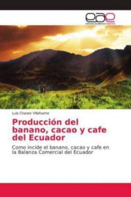 Producción del banano, cacao y cafe del Ecuador, Luis Chavez Villafuerte