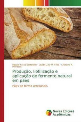 Produção, liofilização e aplicação de fermento natural em pães, Raquel Facco Stefanello, Leadir Lucy M. Fries, Cristiano R. Menezes, Cristiano R. Menezes