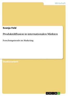 Produktdiffusion in internationalen Märkten, Svenja Feld