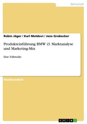 Produkteinführung BMW i3. Marktanalyse und Marketing-Mix, Robin Jäger, Jens Grobecker, Karl Moldovi