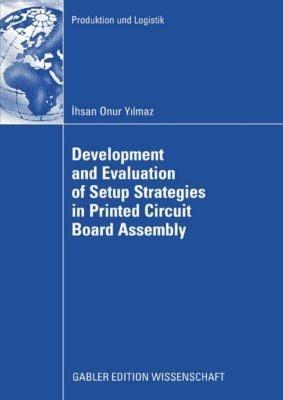 Produktion und Logistik: Development and Evaluation of Setup Strategies in Printed Circuit Board Assembly, Ihsan Onur Yilmaz