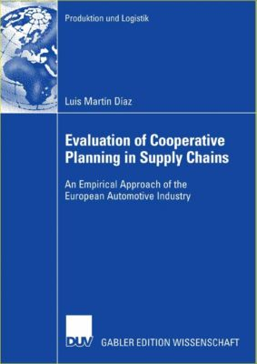 Produktion und Logistik: Evaluation of Cooperative Planning in Supply Chains, Luis Martín Díaz