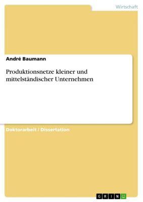 Produktionsnetze kleiner und mittelständischer Unternehmen, André Baumann
