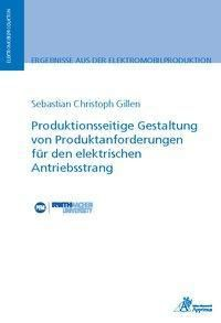 Produktionsseitige Gestaltung von Produktanforderungen für den elektrischen Antriebsstrang - Sebastian Christoph Gillen |