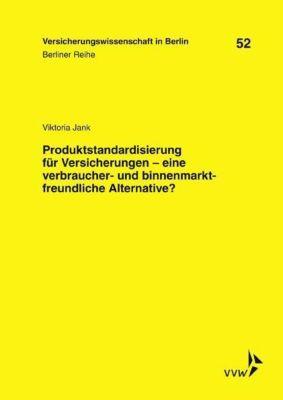 Produktstandardisierung für Versicherungen - eine verbraucher- und binnenmarktfreundliche Alternative?, Viktoria Jank