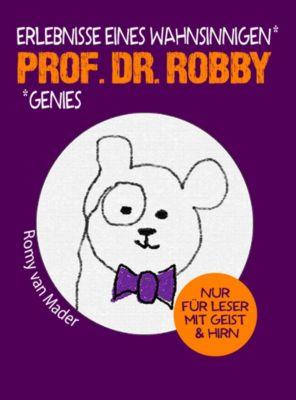 Prof. Dr. Robby - Erlebnisse eines wahnsinnigen Genies, Romy van Mader, Kerstin Eger (Herausgeberin)