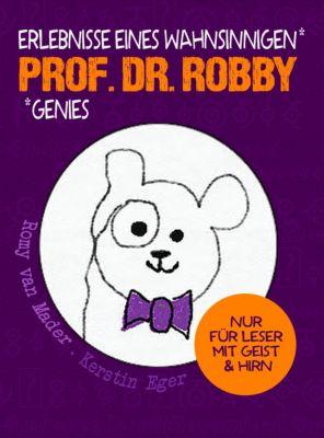 Prof. Dr. Robby - Erlebnisse eines wahnsinnigen Genies, Kerstin Eger, Romy van Mader