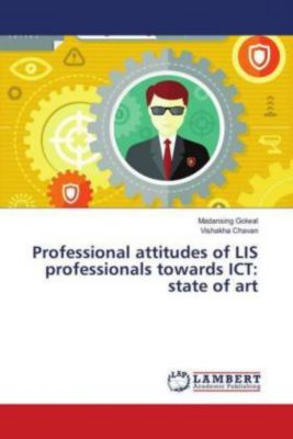 Professional attitudes of LIS professionals towards ICT: state of art, Madansing Golwal, Vishakha Chavan
