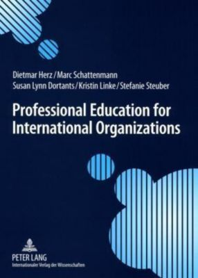 Professional Education for International Organizations, Dietmar Herz, Marc Schattenmann, Susan Lynn Dortants, Kristin Linke, Stefanie Steuber
