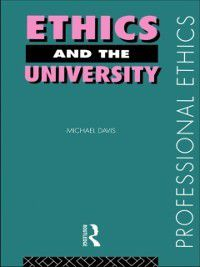 Professional Ethics: Ethics and the University, Michael Davis