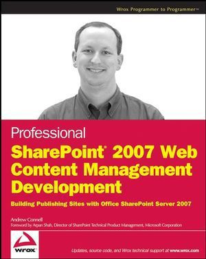 Professional SharePoint 2007 Web Content Management Development, Andrew Connell, Spencer Harbar