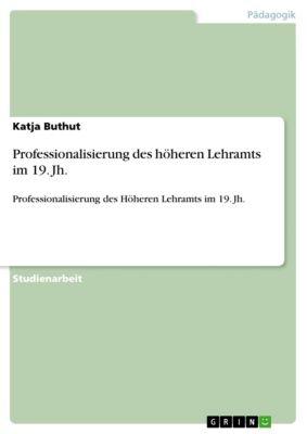 Professionalisierung des höheren Lehramts im 19. Jh., Katja Buthut