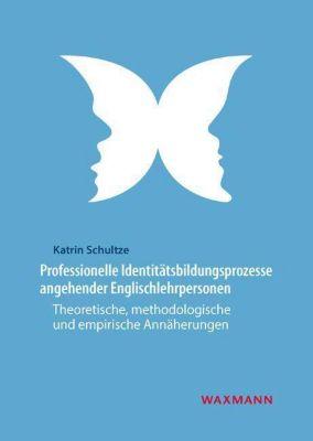 Professionelle Identitätsbildungsprozesse angehender Englischlehrpersonen - Katrin Schultze pdf epub
