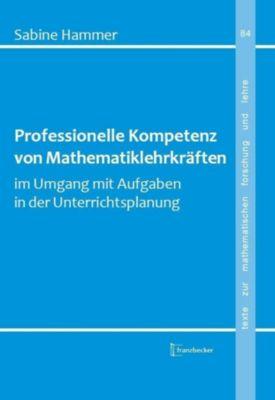 Professionelle Kompetenz von Mathematiklehrkräften im Umgang mit Aufgaben in der Unterrichtsplanung, Hammer Sabine