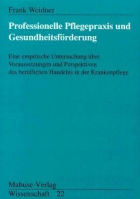 Professionelle Pflegepraxis und Gesundheitsförderung, Frank Weidner