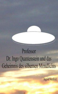 Professor Dr. Ingo Quantenstein und das Geheimnis des silbernen Mondlichts, Ingrid Neufeld