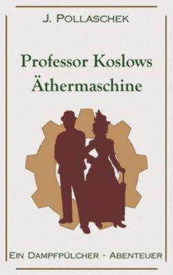 Professor Koslows Äthermaschine, J. Pollaschek