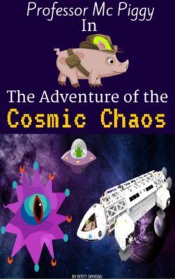 Professor Mc Piggy Adventures: Professor Mc Piggy in The Adventure of the Cosmic Chaos (Professor Mc Piggy Adventures, #3), Brett DeHoag