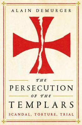 Profile Books: The Persecution of the Templars, Alain Demurger