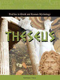 Profiles in Greek and Roman Mythology: Theseus, Kathleen Tracy