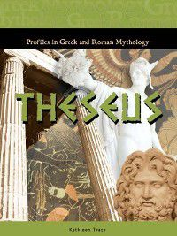 Profiles in Greek and Roman Mythology: Theseus, Kathleen Tracy