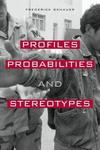 Profiles, Probabilities, and Stereotypes, Frederick F Schauer