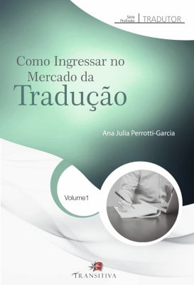 Profissão Tradutor: Como Ingressar no Mercado da Tradução, Ana Julia Perrotti-Garcia