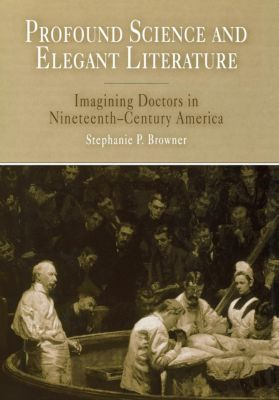 Profound Science and Elegant Literature, Stephanie P. Browner