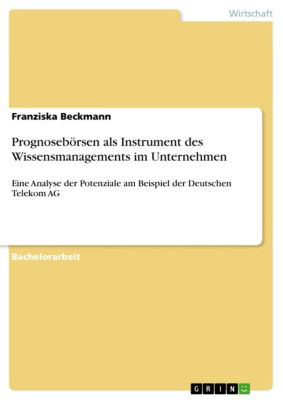 Prognosebörsen als Instrument des Wissensmanagements im Unternehmen, Franziska Beckmann