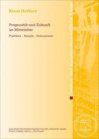 Prognostik und Zukunft im Mittelalter - Klaus Herbers |
