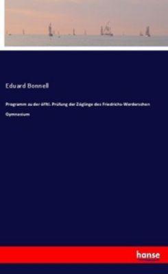 Programm zu der öfftl. Prüfung der Zöglinge des Friedrichs-Werderschen Gymnasium - Eduard Bonnell |