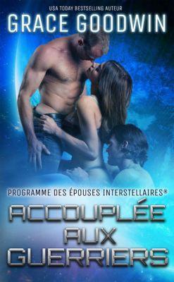 Programme des Épouses Interstellaires: Accouplée aux guerriers (Programme des Épouses Interstellaires, #4), Grace Goodwin